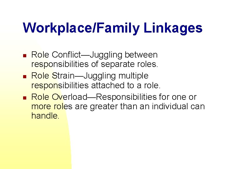 Workplace/Family Linkages n n n Role Conflict—Juggling between responsibilities of separate roles. Role Strain—Juggling