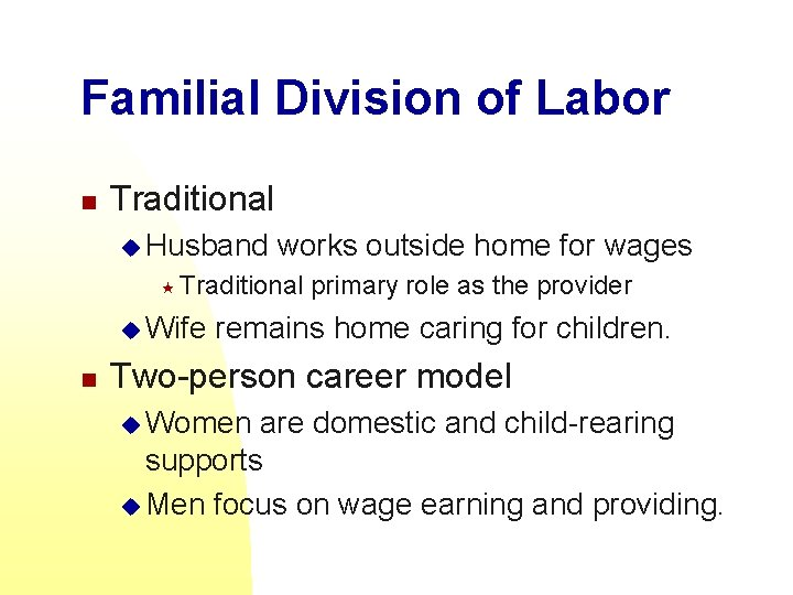 Familial Division of Labor n Traditional u Husband works outside home for wages «