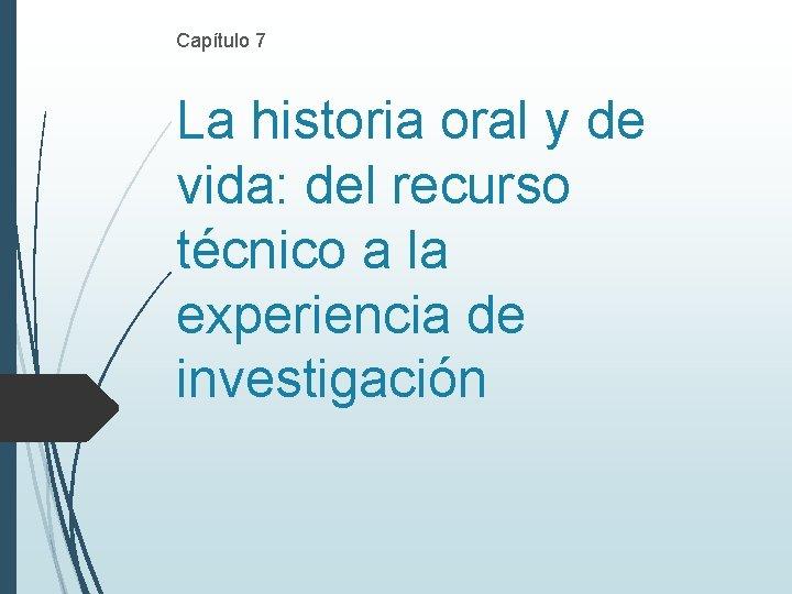 Capítulo 7 La historia oral y de vida: del recurso técnico a la experiencia