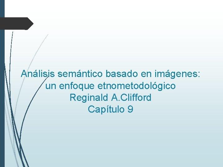 Análisis semántico basado en imágenes: un enfoque etnometodológico Reginald A. Clifford Capítulo 9