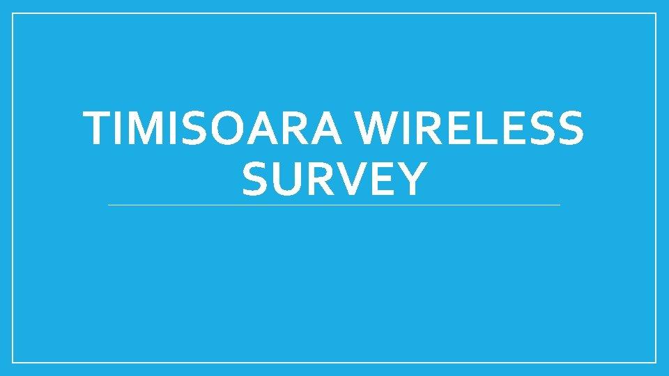 TIMISOARA WIRELESS SURVEY