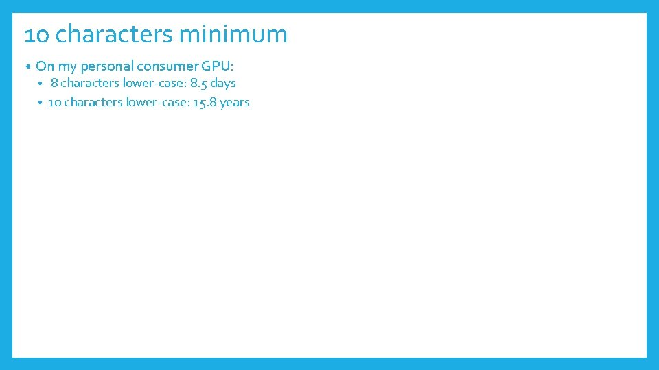 10 characters minimum • On my personal consumer GPU: 8 characters lower-case: 8. 5