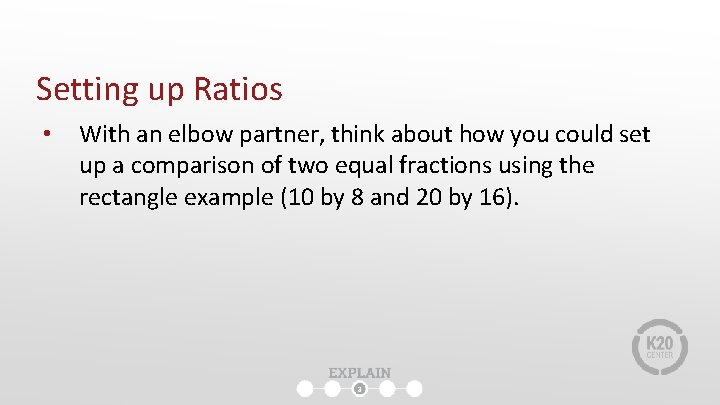 Setting up Ratios • With an elbow partner, think about how you could set