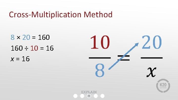Cross-Multiplication Method 8 × 20 = 160 ÷ 10 = 16 x = 16