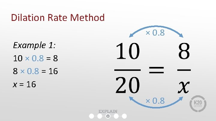 Dilation Rate Method × 0. 8 Example 1: 10 × 0. 8 = 8