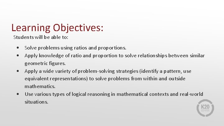 Learning Objectives: Students will be able to: • • Solve problems using ratios and