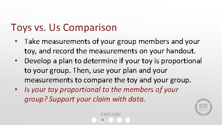 Toys vs. Us Comparison • Take measurements of your group members and your toy,