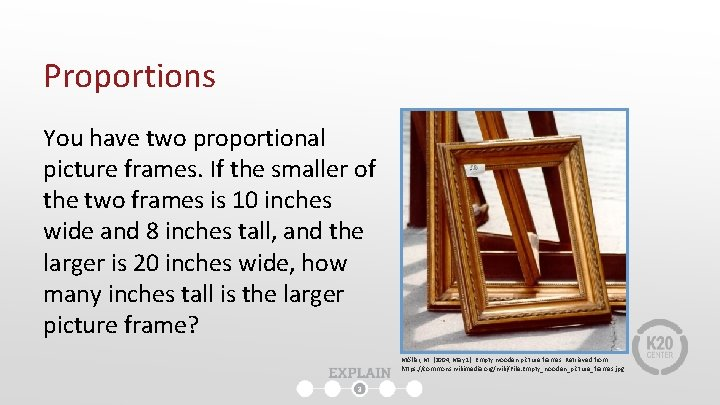 Proportions You have two proportional picture frames. If the smaller of the two frames