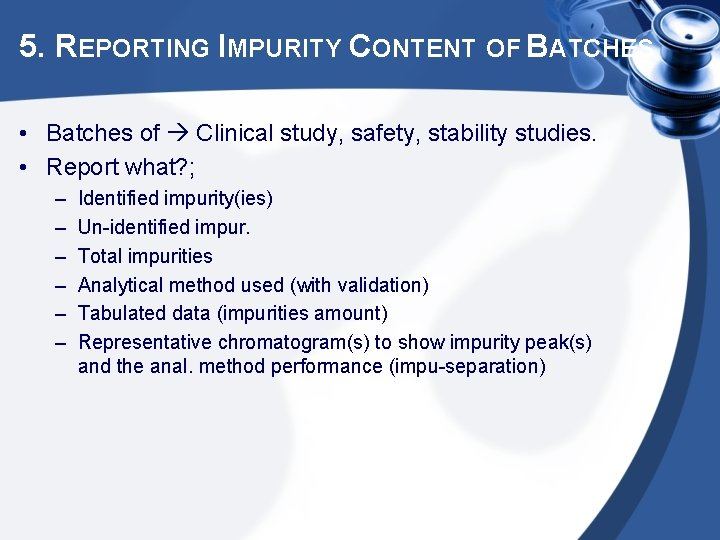 5. REPORTING IMPURITY CONTENT OF BATCHES • Batches of Clinical study, safety, stability studies.
