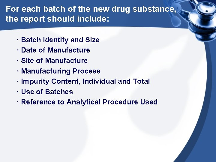 For each batch of the new drug substance, the report should include: · Batch