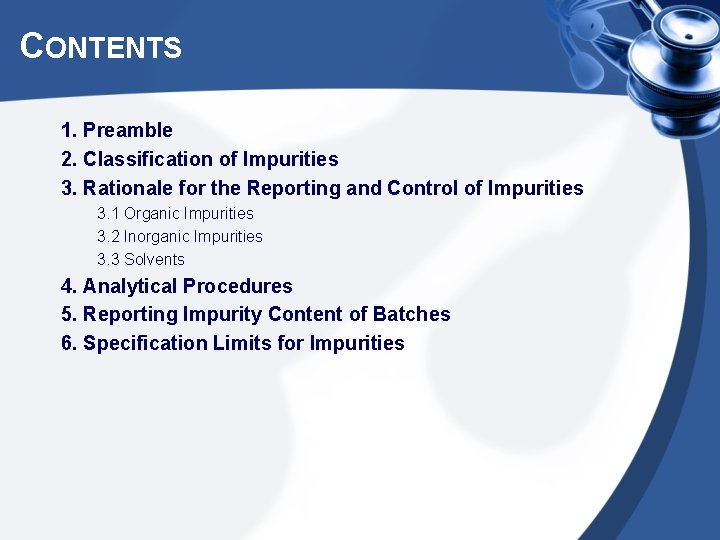 CONTENTS 1. Preamble 2. Classification of Impurities 3. Rationale for the Reporting and Control