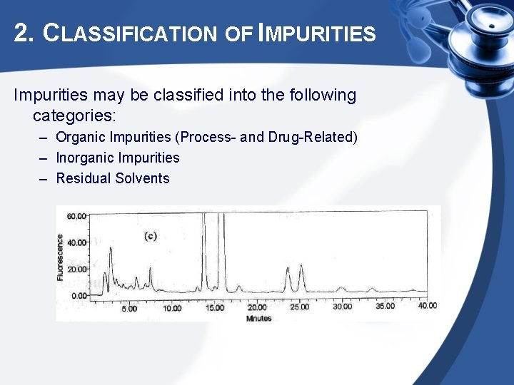 2. CLASSIFICATION OF IMPURITIES Impurities may be classified into the following categories: – Organic