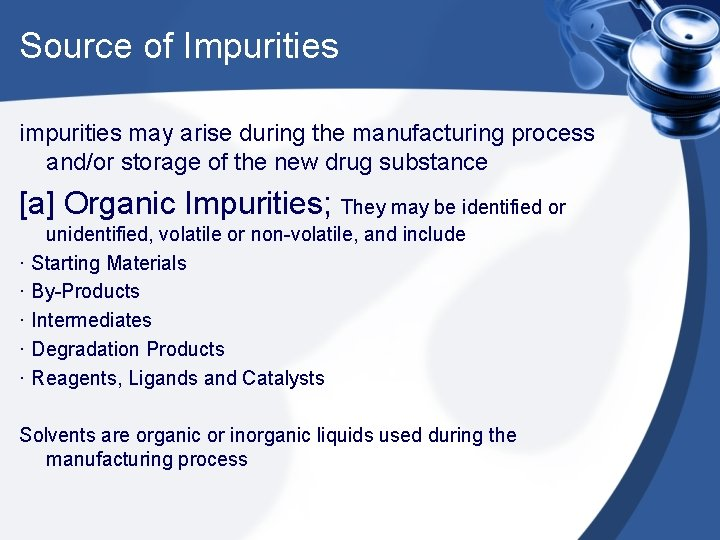 Source of Impurities impurities may arise during the manufacturing process and/or storage of the