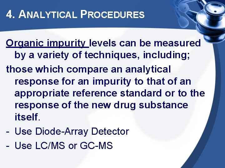 4. ANALYTICAL PROCEDURES Organic impurity levels can be measured by a variety of techniques,