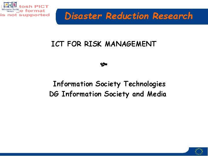Disaster Reduction Research ICT FOR RISK MANAGEMENT Information Society Technologies DG Information Society and