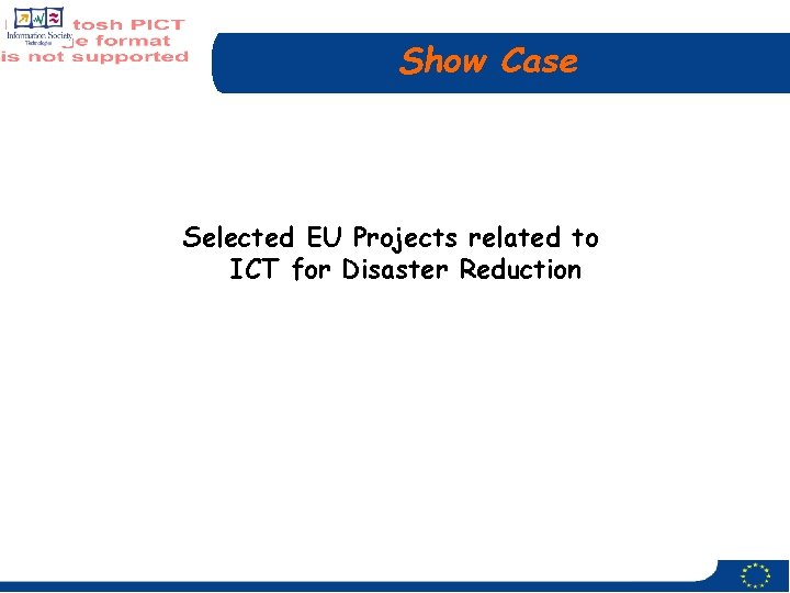 Show Case Selected EU Projects related to ICT for Disaster Reduction