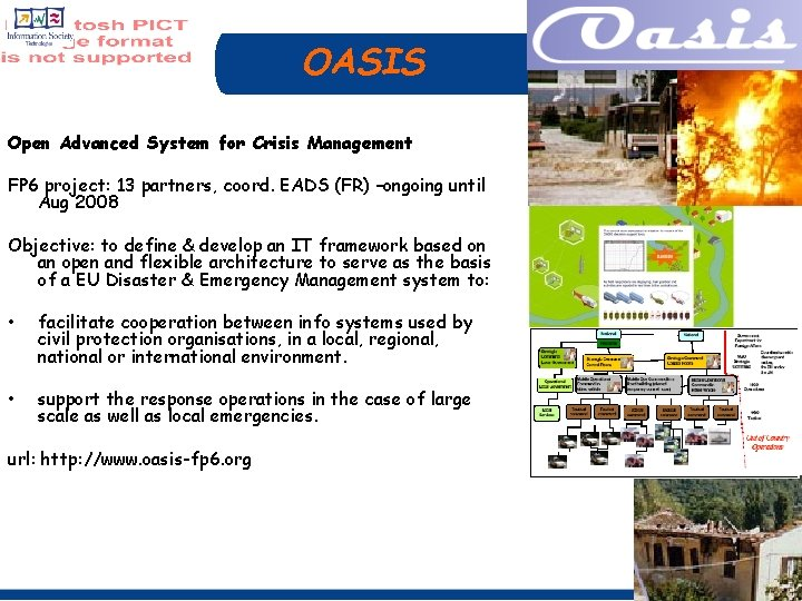 OASIS Open Advanced System for Crisis Management FP 6 project: 13 partners, coord. EADS