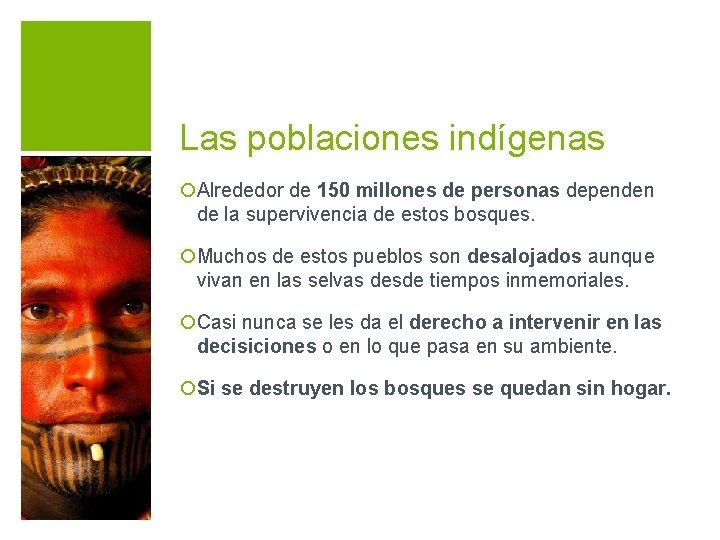 Las poblaciones indígenas ¡Alrededor de 150 millones de personas dependen de la supervivencia de