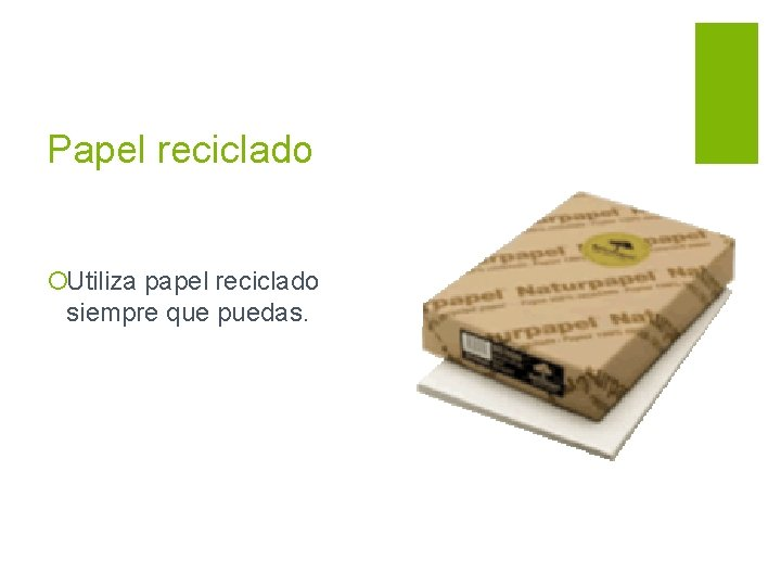 Papel reciclado ¡Utiliza papel reciclado siempre que puedas.