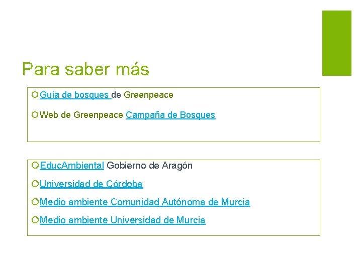 Para saber más ¡ Guía de bosques de Greenpeace ¡ Web de Greenpeace Campaña