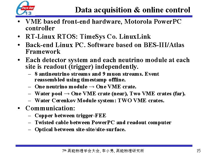 Data acquisition & online control • VME based front-end hardware, Motorola Power. PC controller