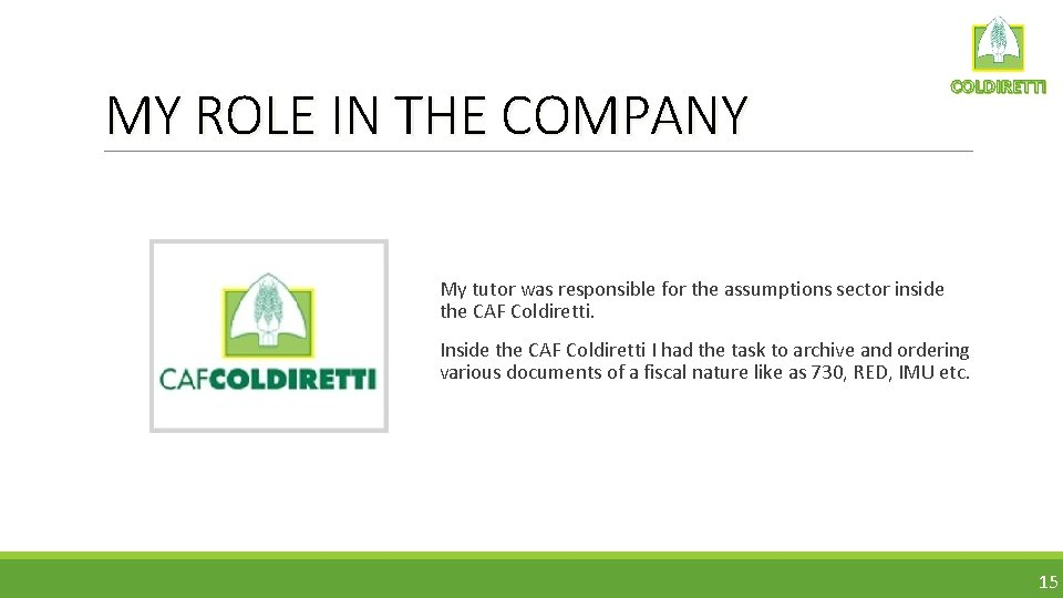 MY ROLE IN THE COMPANY COLDIRETTI My tutor was responsible for the assumptions sector