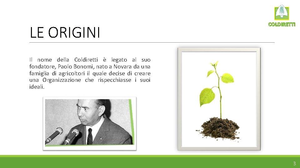 LE ORIGINI COLDIRETTI Il nome della Coldiretti è legato al suo fondatore, Paolo Bonomi,