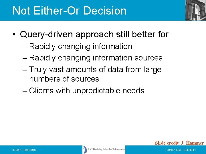 Not Either-Or Decision • Query-driven approach still better for – Rapidly changing information sources