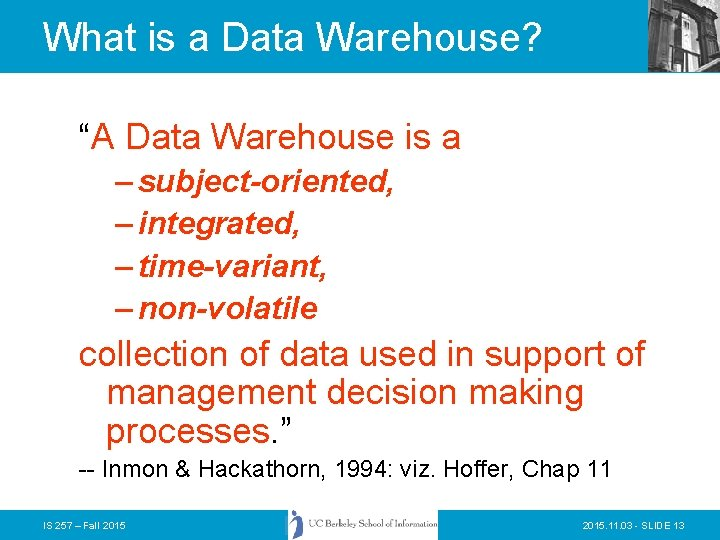 """What is a Data Warehouse? """"A Data Warehouse is a – subject-oriented, – integrated,"""
