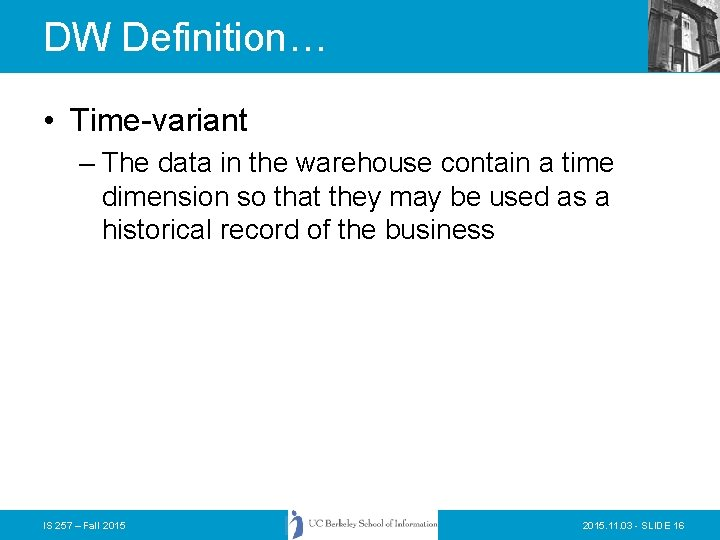 DW Definition… • Time-variant – The data in the warehouse contain a time dimension