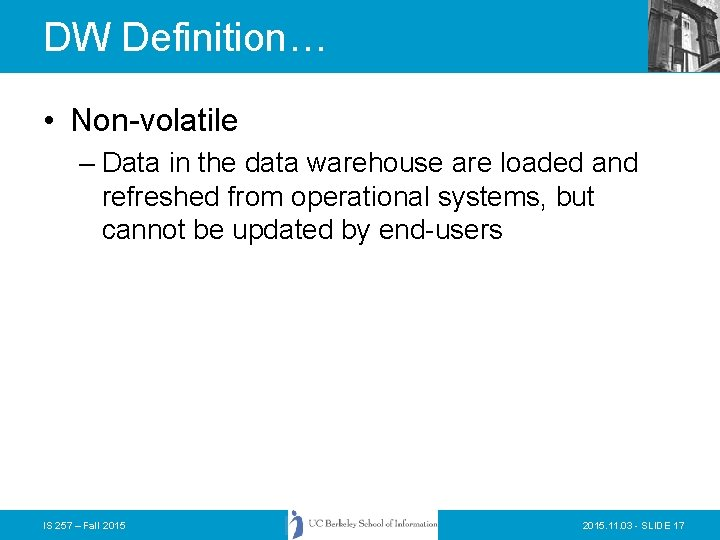 DW Definition… • Non-volatile – Data in the data warehouse are loaded and refreshed
