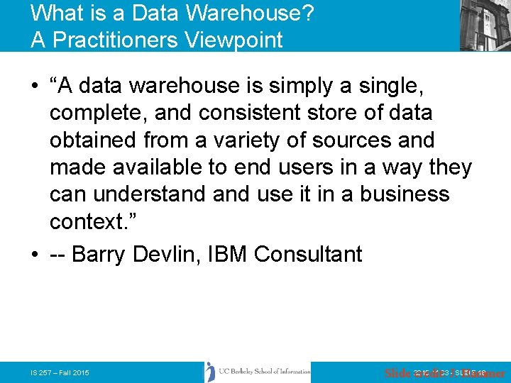 """What is a Data Warehouse? A Practitioners Viewpoint • """"A data warehouse is simply"""