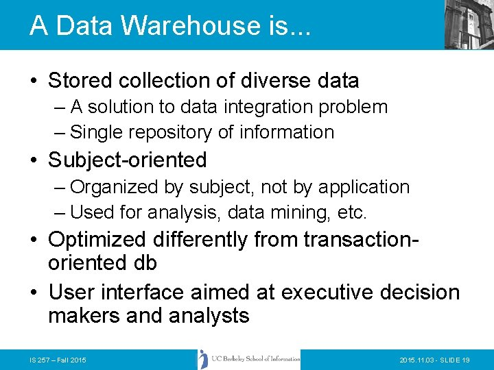 A Data Warehouse is. . . • Stored collection of diverse data – A