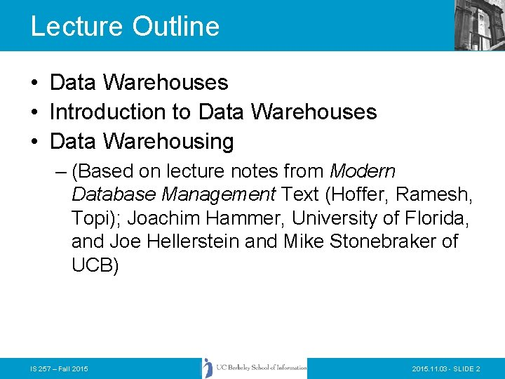 Lecture Outline • Data Warehouses • Introduction to Data Warehouses • Data Warehousing –