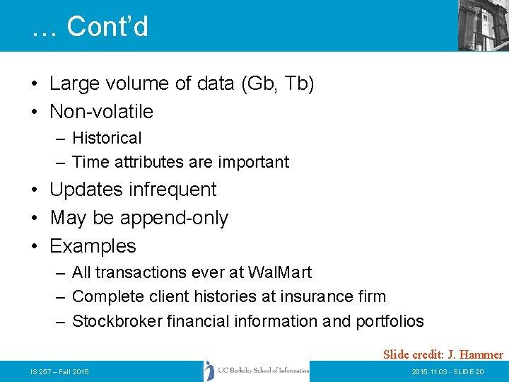 … Cont'd • Large volume of data (Gb, Tb) • Non-volatile – Historical –