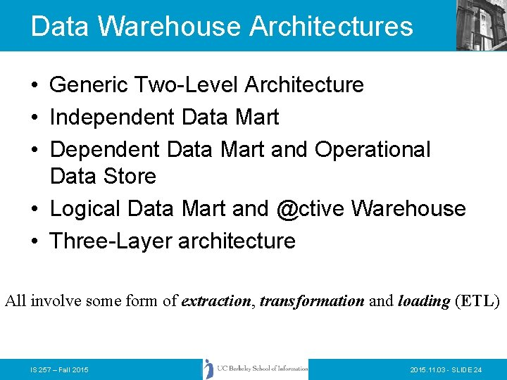 Data Warehouse Architectures • Generic Two-Level Architecture • Independent Data Mart • Dependent Data