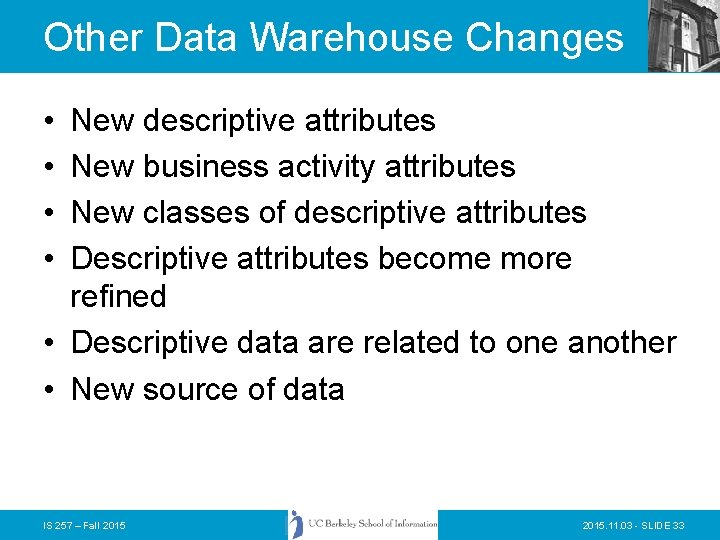 Other Data Warehouse Changes • • New descriptive attributes New business activity attributes New