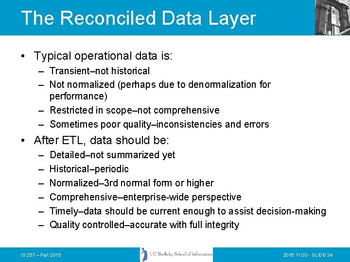 The Reconciled Data Layer • Typical operational data is: – Transient–not historical – Not