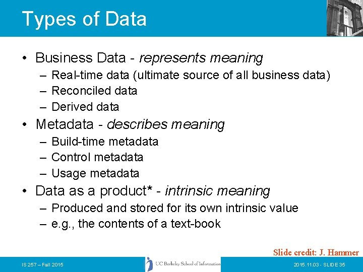 Types of Data • Business Data - represents meaning – Real-time data (ultimate source
