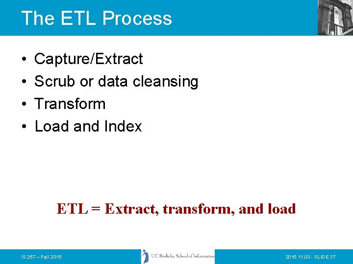 The ETL Process • • Capture/Extract Scrub or data cleansing Transform Load and Index