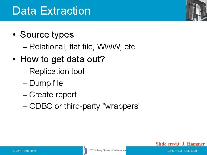 Data Extraction • Source types – Relational, flat file, WWW, etc. • How to