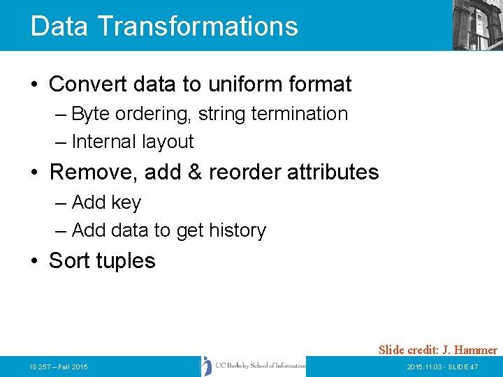 Data Transformations • Convert data to uniformat – Byte ordering, string termination – Internal