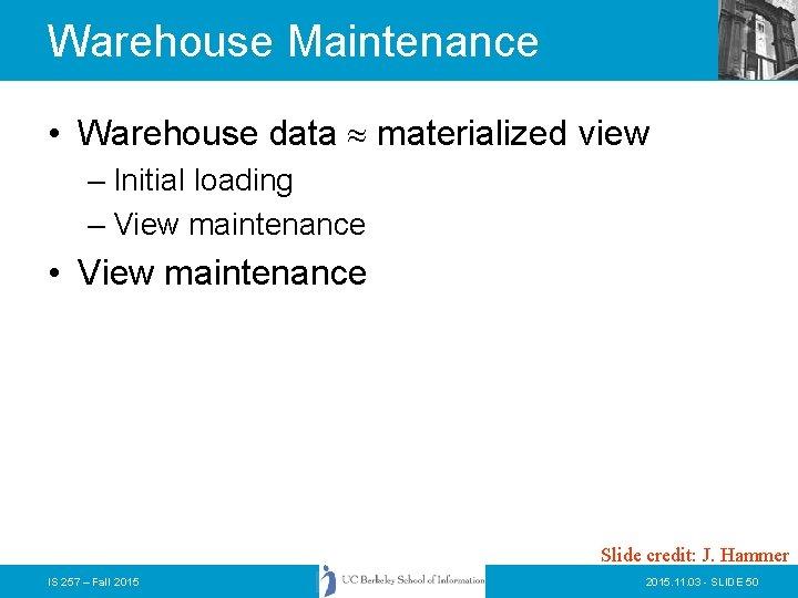 Warehouse Maintenance • Warehouse data materialized view – Initial loading – View maintenance •