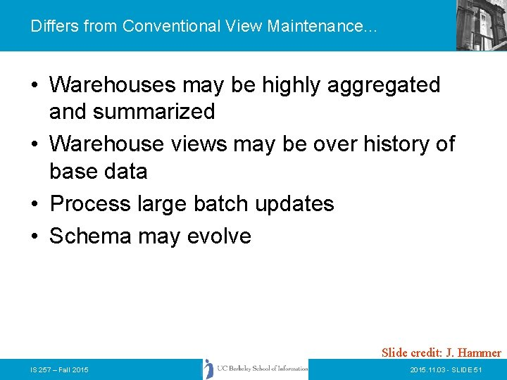 Differs from Conventional View Maintenance. . . • Warehouses may be highly aggregated and