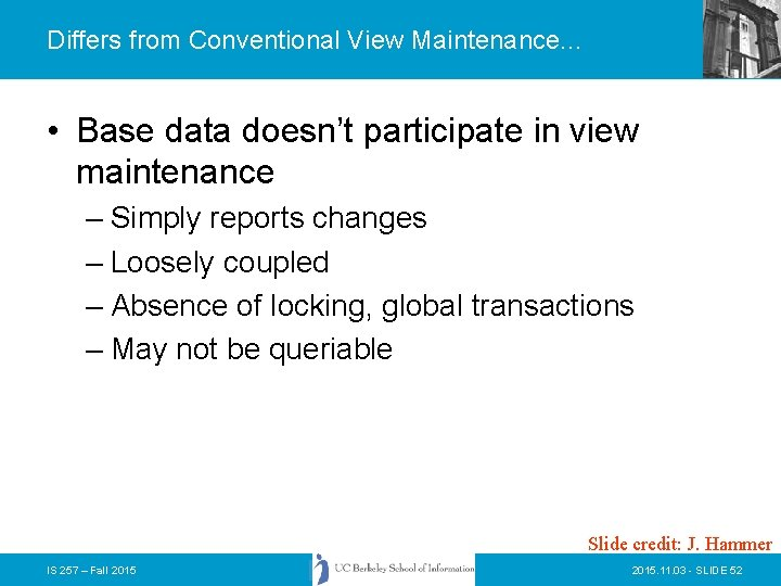 Differs from Conventional View Maintenance. . . • Base data doesn't participate in view