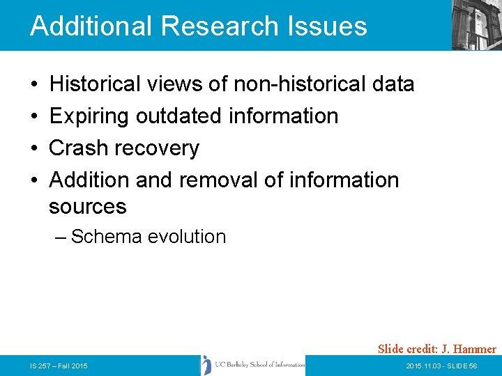Additional Research Issues • • Historical views of non-historical data Expiring outdated information Crash