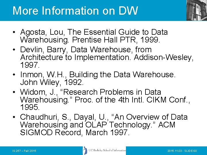 More Information on DW • Agosta, Lou, The Essential Guide to Data Warehousing. Prentise
