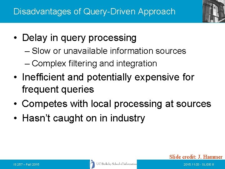 Disadvantages of Query-Driven Approach • Delay in query processing – Slow or unavailable information