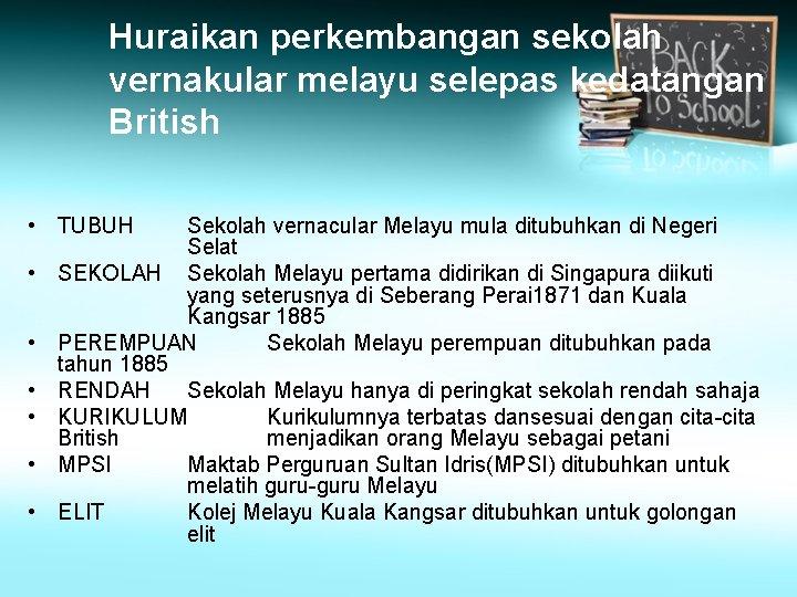 Huraikan perkembangan sekolah vernakular melayu selepas kedatangan British • TUBUH • • • Sekolah