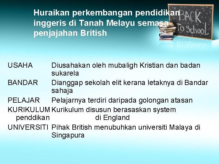 Huraikan perkembangan pendidikan inggeris di Tanah Melayu semasa penjajahan British USAHA Diusahakan oleh mubaligh